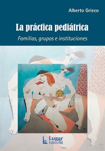 Descargar La Practica Pediatrica . Familias Grupos E Instituciones Grieco Alberto