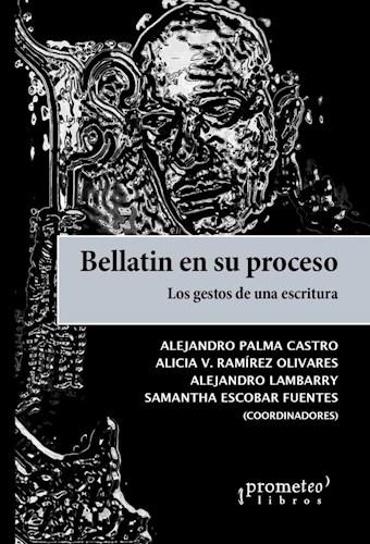 Descargar Bellatin En Su Proceso .Los Gestos De Una Escritura Palma Castro Alejandro