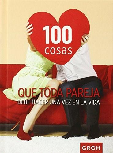Libro 100 Cosas Que Toda Pareja Debe Hacer Una Vez En La Vida