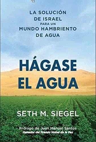 Libro Hagase El Agua : La Solucion De Israel Para Un Mundo Hambriento De Agua