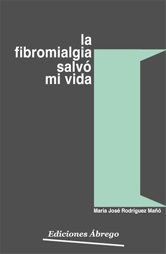 Libro La Fibromialgia Salvo Mi Vida