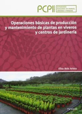 Libro Operaciones Basicas De Produccion Y Mantenimiento De Plantas En Viveros