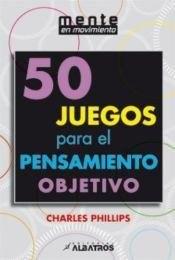 Libro 50 Juegos Para El Pensamiento Objetivo