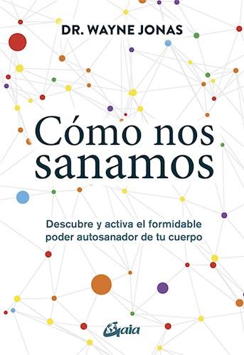 Libro Como Nos Sanamos .Descubre Y Activa El Formidable Poder Autosanador