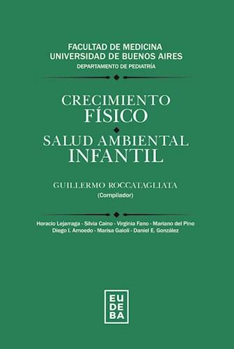 Descargar Crecimiento Fisico / Salud Ambiental Infantil Roccatagliata Guillermo