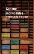 Descargar Cuentos Inolvidables Segun Julio Cortazar Cortazar Julio