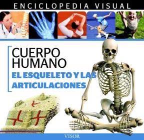 Libro El Esqueleto Y Las Articulaciones  Enciclopedia Visual De Anatomia