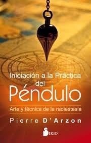 Descargar Iniciacion A La Practica Del Pendulo Darzon Pierre
