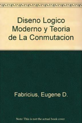 Libro Diseño Logico Moderno Y Teoria De La Conmutacion