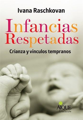 Libro Infancias Respetadas : Crianza Y Vinculos Tempranos