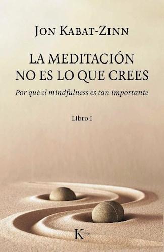 Libro La Meditacion No Es Lo Que Crees .Porque El Mindfulness Es Tan Importante