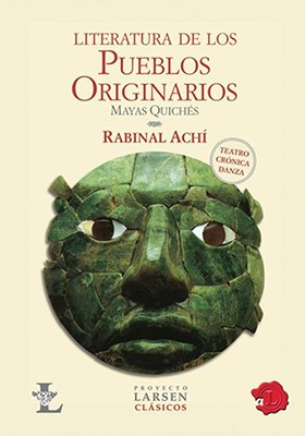 Libro Rabinal Achi: Literatura De Los Pueblos Originarios