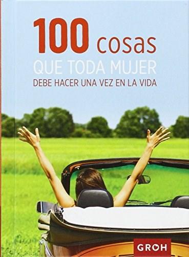 Libro 100 Cosas Que Toda Mujer Debe Hacer Una Vez En La Vida