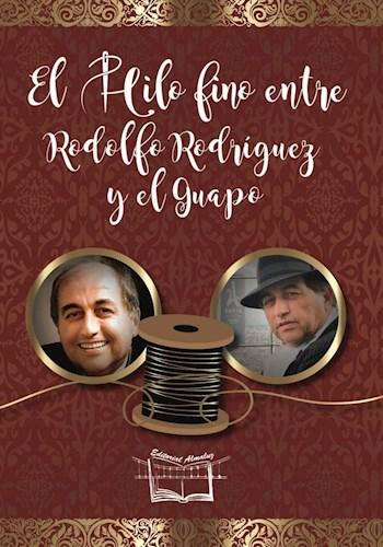 Libro El Hilo Fino Entre Rodolfo Rodriguez Y El Guapo