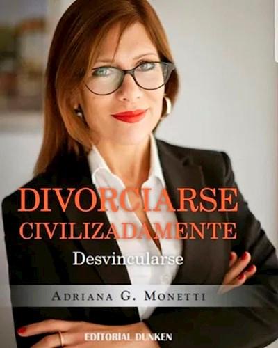 Libro Divorciarse Civilizadamente .Desvincularse