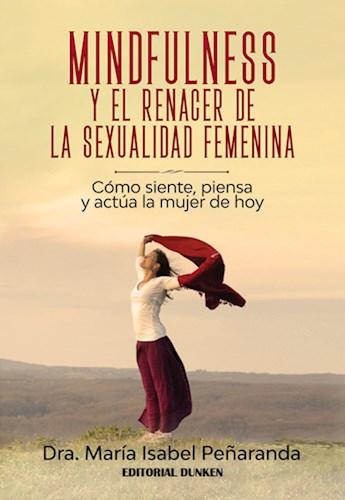 Descargar Mindfulness Y El Renacer De La Sexualidad Femenina. Como Siente,Piensa Y Ac Pe/Arada Maria Isabel
