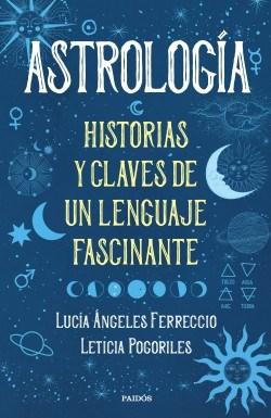 Descargar Astrologia  Historias Y Claves De Un Lenguaje Fascinante Ferreccio Lucia Angeles,