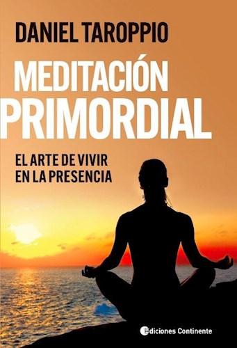 Descargar Meditacion Primordial . El Arte De Vivir En La Presencia Taroppio Daniel
