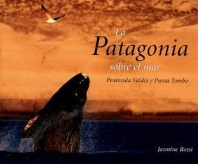 Libro La Patagonia Sobre El Mar Peninsula Valdes Y Punta Tombo