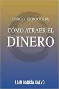 Descargar Libro De Ejercicios De Como Atraer El Dinero Garcia Calvo Lain