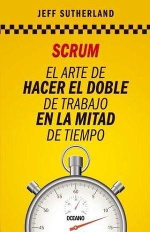 Libro Scrum  El Arte De Hacer El Doble De Trabajo En La Mitad Del Tiempo