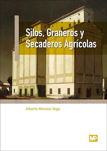 Descargar Silos , Graneros Y Secaderos Agricolas Moreno Vega Alberto