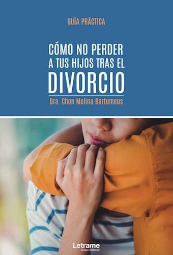 Libro Como No Perder A Tus Hijos Tras El Divorcio. Gui