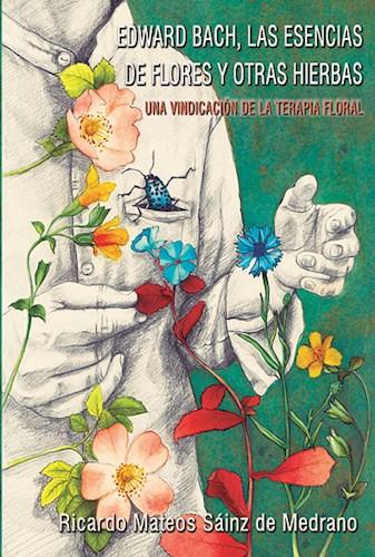 Libro Edward Bach , Las Esencias De Flores Y Otras Hierbas