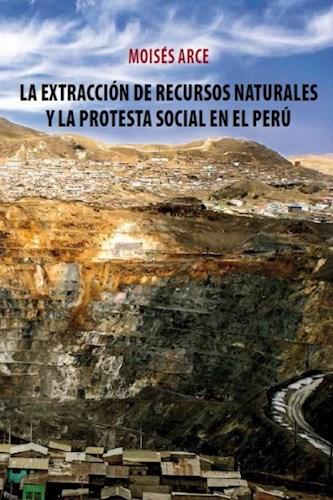 Libro La Extraccion De Recursos Naturales Y La Protesta