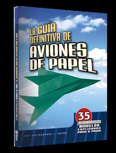 Libro La Guia Definitiva De Aviones De Papel