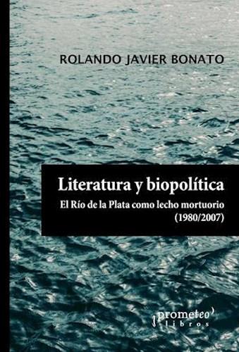 Libro Literatura Y Biopolitica .El Rio De La Plata Como Lecho Mortuorio