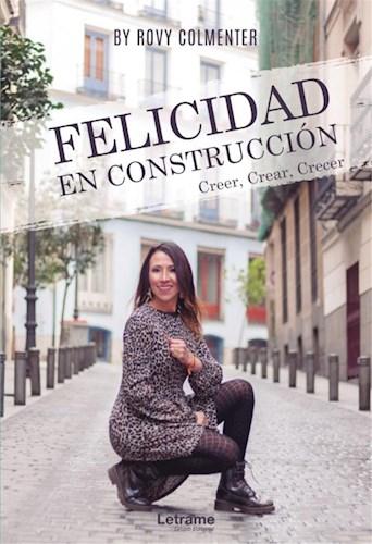 Libro Felicidad En Construccion. Creer, Crear, Crecer