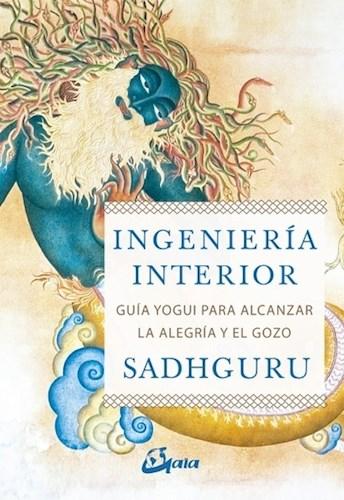 Libro Ingenieria Interior (Guia Yogui Para Alcanzar La Alegria Y El Gozo)
